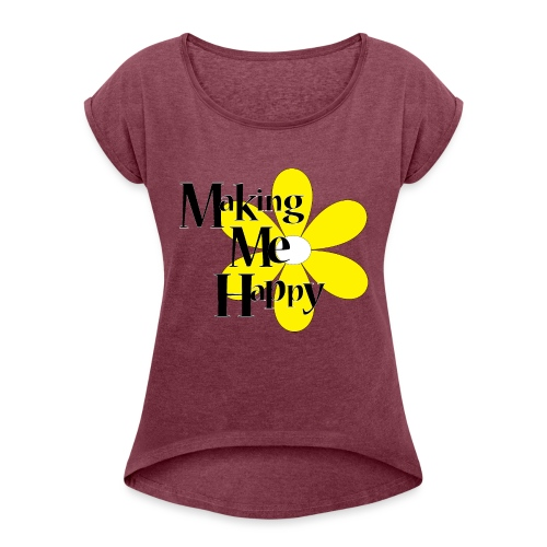 MakingMeHappy - Women's Roll Cuff T-Shirt
