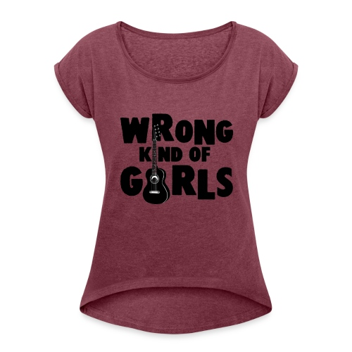 Wrong Kind of Girls - Women's Roll Cuff T-Shirt