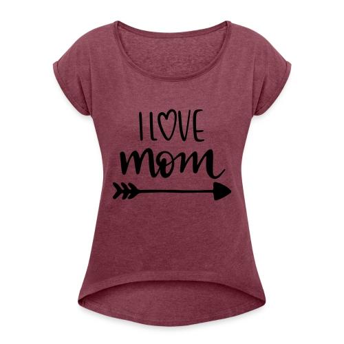 i love mom 5252 - Women's Roll Cuff T-Shirt