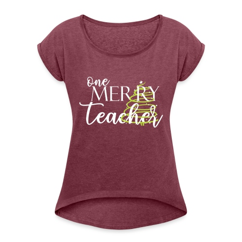 One Merry Teacher Christmas Tree Teacher T-Shirt - Women's Roll Cuff T-Shirt