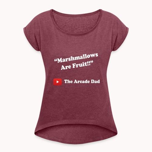 The Arcade Dad marshmallows are fruit shirt - Women's Roll Cuff T-Shirt