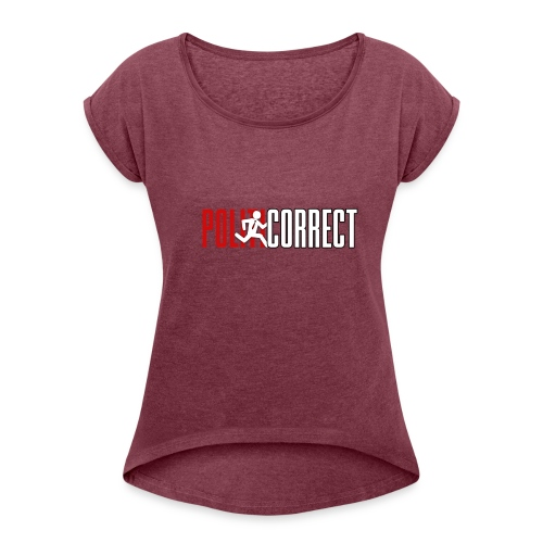 POLITICORRECT - Women's Roll Cuff T-Shirt