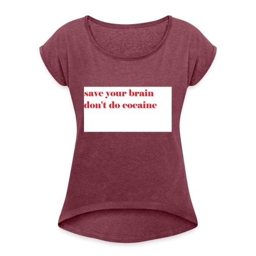 save your brain don't do cocaine - Women's Roll Cuff T-Shirt
