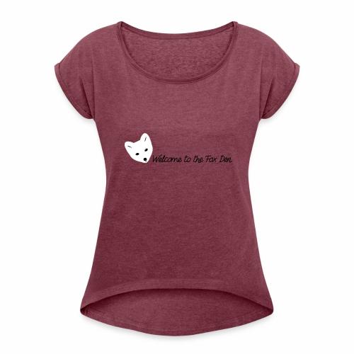 Welcome to the Fox Den! - Women's Roll Cuff T-Shirt