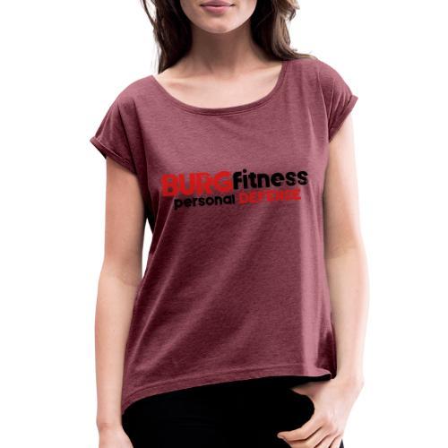 Burg Fitness Personal Defense - Women's Roll Cuff T-Shirt