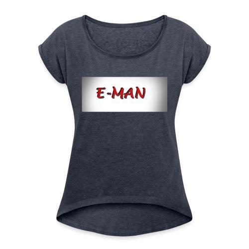 E-MAN - Women's Roll Cuff T-Shirt