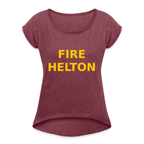 Fire Helton Shirt - Women's Roll Cuff T-Shirt