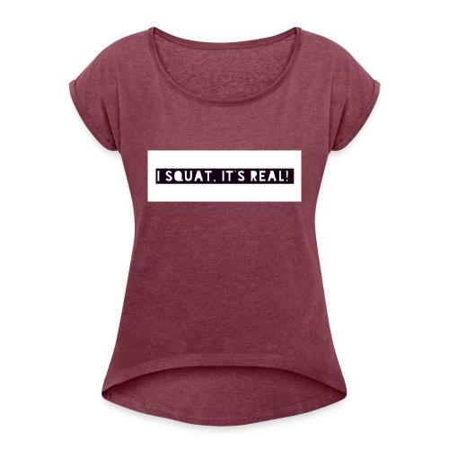I squat - Women's Roll Cuff T-Shirt