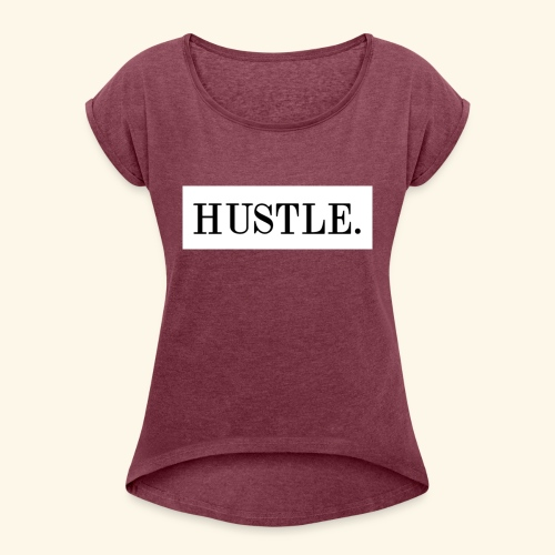 Hustle - Women's Roll Cuff T-Shirt