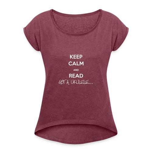 Got A Ukulele Keep Calm - Women's Roll Cuff T-Shirt