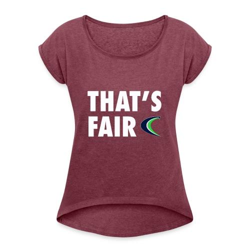 That s Fair - Women's Roll Cuff T-Shirt