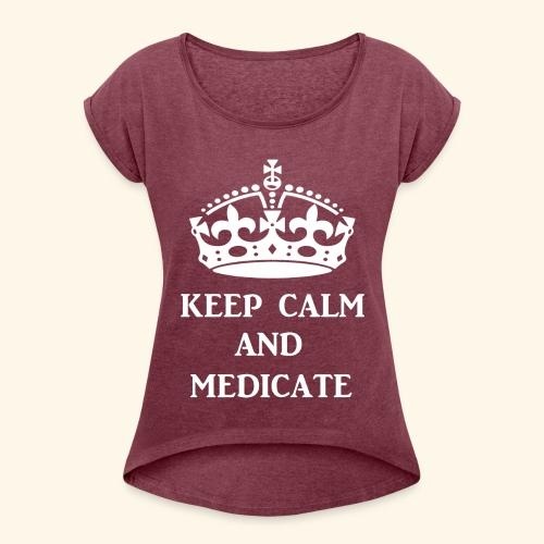 keep calm medicate wht - Women's Roll Cuff T-Shirt