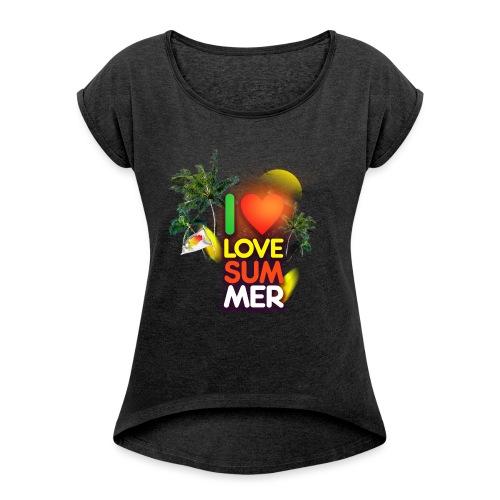 I love summer - Women's Roll Cuff T-Shirt