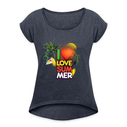 I love summer - Women's Roll Cuff T-Shirt