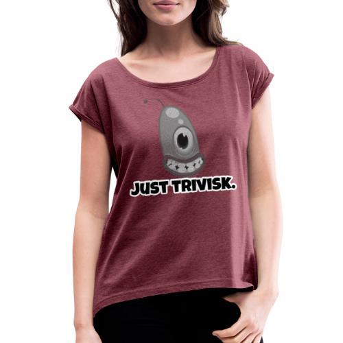 Just trivisk - Just Play - Women's Roll Cuff T-Shirt