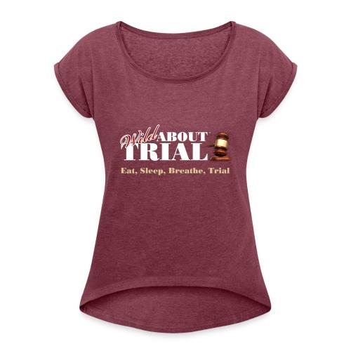 WAT - Eat, Sleep, Breathe, Trial - SALMON EDITION - Women's Roll Cuff T-Shirt