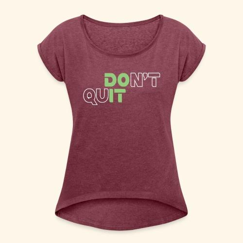DON'T QUIT #8 - Women's Roll Cuff T-Shirt
