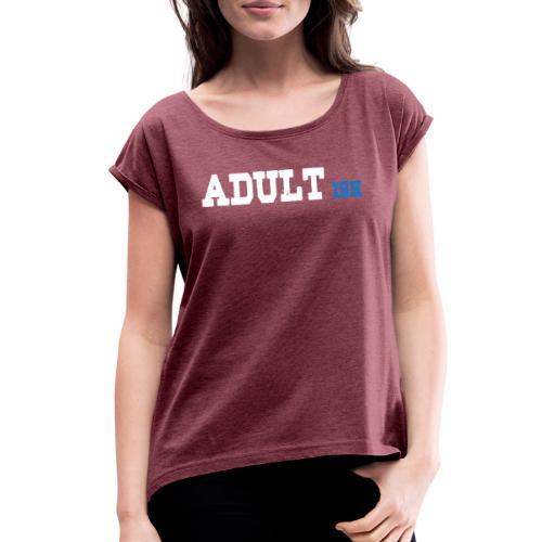 adult-ish - Women's Roll Cuff T-Shirt