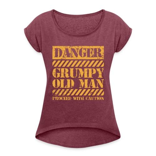 Danger Grumpy Old Man Sarcastic Saying - Women's Roll Cuff T-Shirt