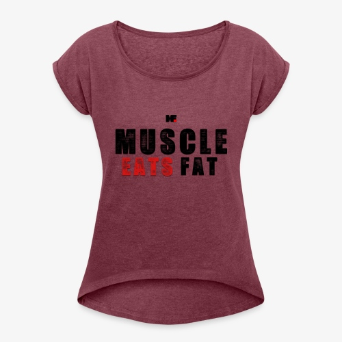 Muscle Eats Fat (Black & Red) - Women's Roll Cuff T-Shirt