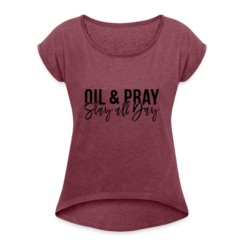 Oil and Pray Slay All Day - Women's Roll Cuff T-Shirt