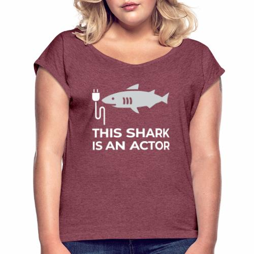 This shark is an actor - Women's Roll Cuff T-Shirt