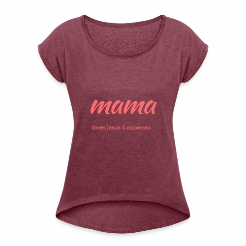 Mama loves JESUS and expresso apparel - Women's Roll Cuff T-Shirt