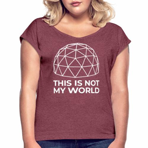 This Is Not My World - Women's Roll Cuff T-Shirt