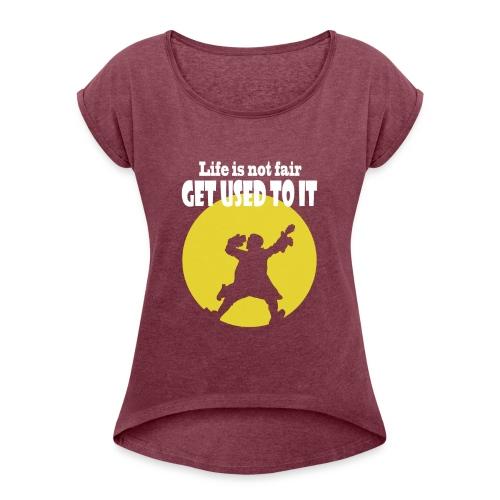 life is not fair - Women's Roll Cuff T-Shirt