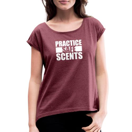 Practise Safe Scents - Women's Roll Cuff T-Shirt
