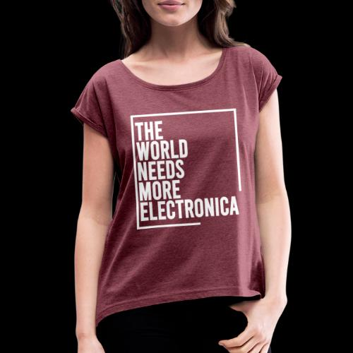 The World Needs More Electronica - Women's Roll Cuff T-Shirt