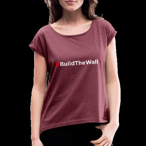 Build The Wall - Women's Roll Cuff T-Shirt