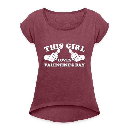This Girl Loves Valentine's Day - Women's Roll Cuff T-Shirt