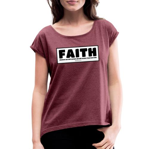Faith - Faith, hope, and love - Women's Roll Cuff T-Shirt