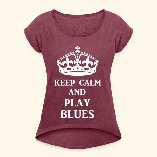 keep calm play blues wht - Women's Roll Cuff T-Shirt