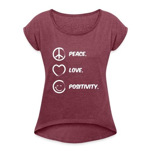 Peace, Love and Positivity Tee - Women's Roll Cuff T-Shirt