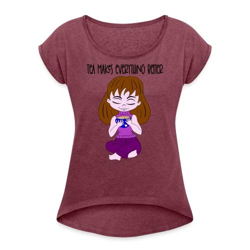 Tea makes everything better - Women's Roll Cuff T-Shirt