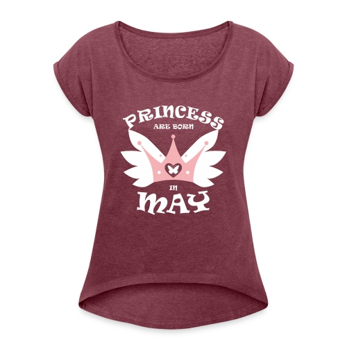 Princess Are Born In May - Women's Roll Cuff T-Shirt