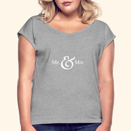 MR.& MRS . TEE SHIRT - Women's Roll Cuff T-Shirt