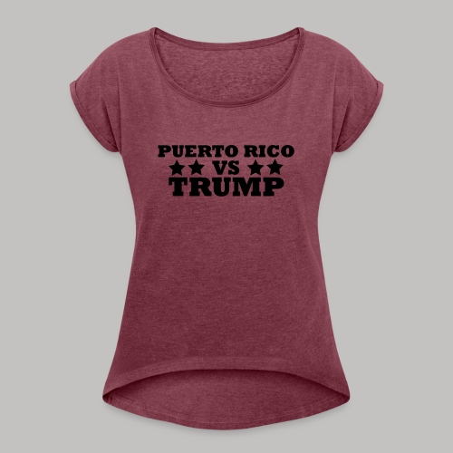 Puerto Rico Vs Trump - Women's Roll Cuff T-Shirt