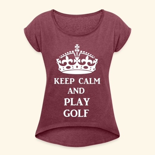 keep calm play golf wht - Women's Roll Cuff T-Shirt
