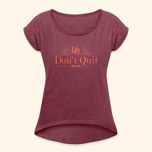 DON'T QUIT #3 - Women's Roll Cuff T-Shirt