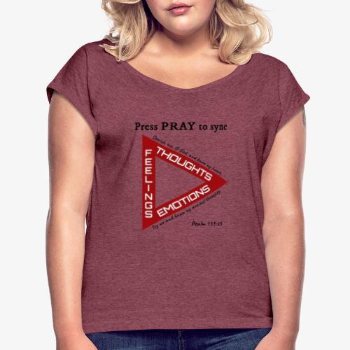 Press PRAY to Sync - Women's Roll Cuff T-Shirt