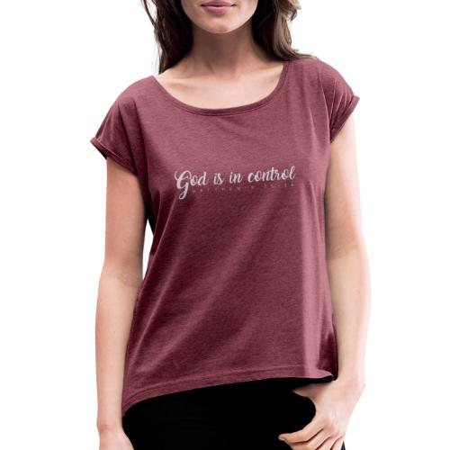 God is in control - Matthew 6:25-34 - Women's Roll Cuff T-Shirt