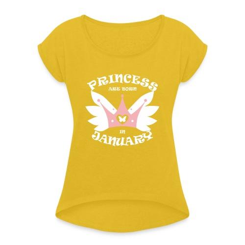 Princess Are Born In January - Women's Roll Cuff T-Shirt