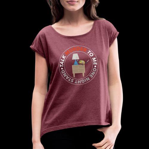 One Night Stand - Women's Roll Cuff T-Shirt
