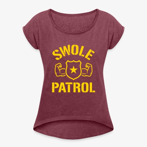 Swole Patrol - Women's Roll Cuff T-Shirt