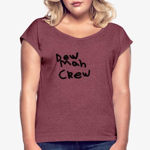 DewMahCrew - Women's Roll Cuff T-Shirt