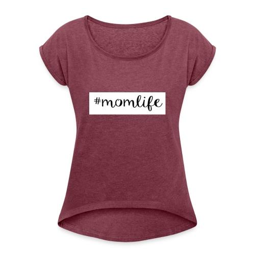 #momlife - Women's Roll Cuff T-Shirt