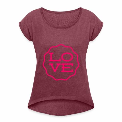 love design - Women's Roll Cuff T-Shirt